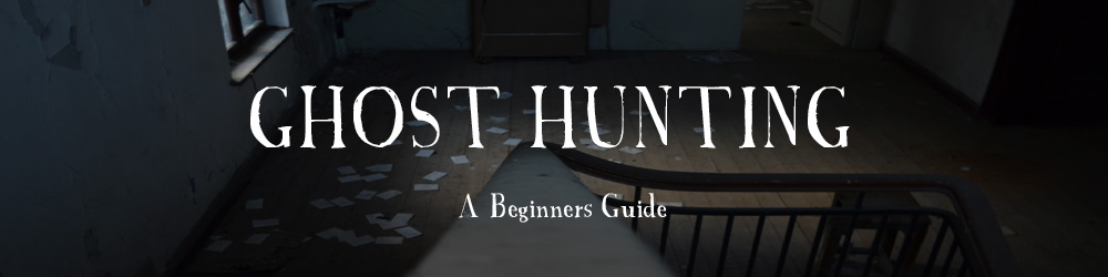 An Introduction To Ghost Hunting